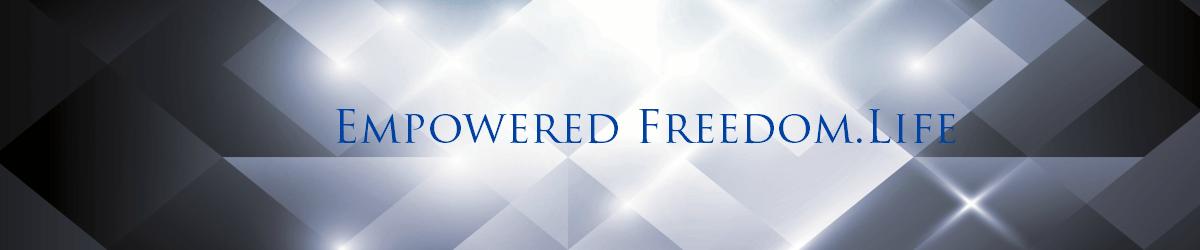 Empowered Freedom .Life